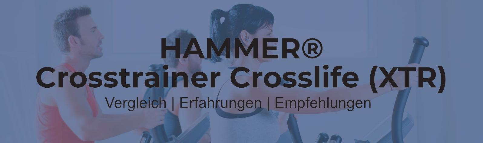 Hammer Crosstrainer Crosslife XTR & Vergleich der Hammer-Crosstrainer