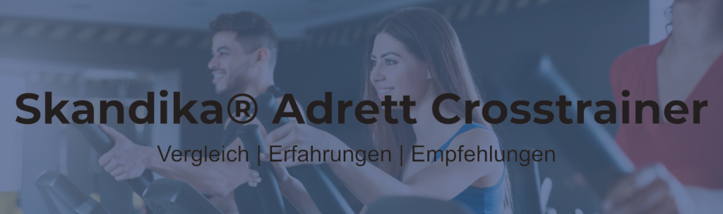 Skandika Adrett® Crosstrainer - Ästhetik und Trainingskomfort auf Augenhöhe?